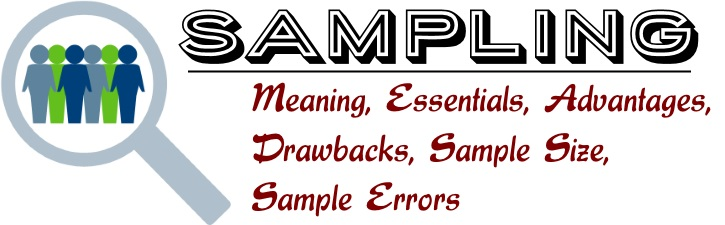 Sampling - Meaning, Essentials, Advantages, drawbacks, Sample Size, Sample Errors