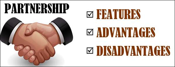Partnership - Features, Advantages, Disadvantages