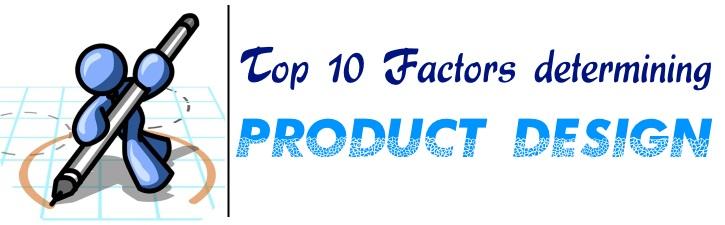 Top 10 Factors determining Product Design