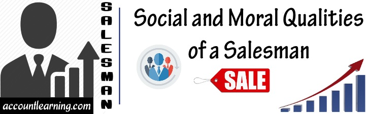 Social and Moral qualities of a Salesman