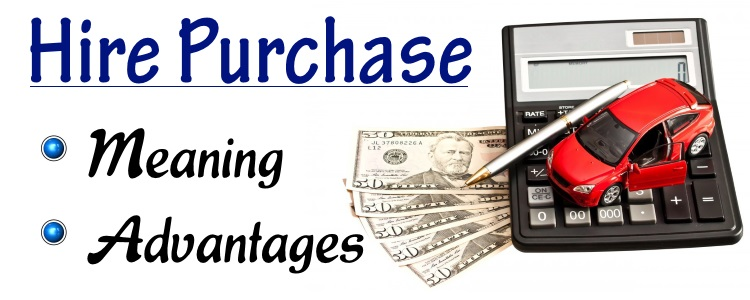 Concepts Of Hire Purchase Advantages Of Hire Purchase